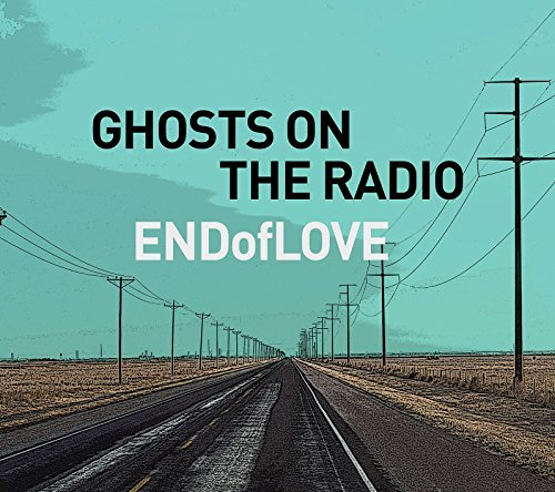 End Of Love Ghosts On The Radio