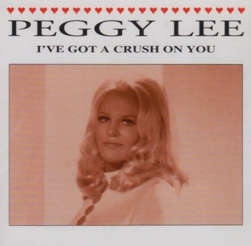 Peggy Lee I've Got A Crush On You