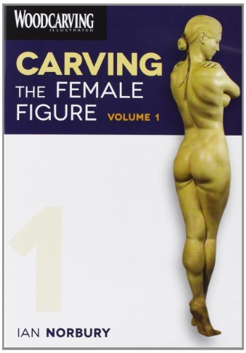 Woodcarving Illustrated Vol. 1 Carving The Female Figure