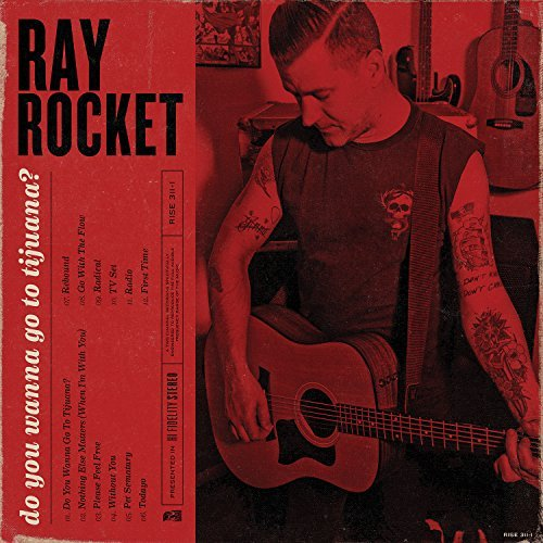 Ray Rocket Do You Wanna Go To Tijuana