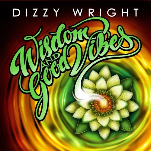 Dizzy Wright Wisdom & Good Vibes Explicit Version