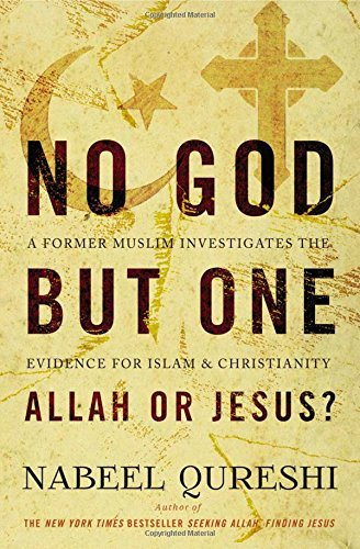Nabeel Qureshi No God But One Allah Or Jesus? A Former Muslim Investigates The