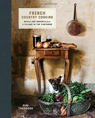 Mimi Thorisson French Country Cooking Meals And Moments From A Village In The Vineyards