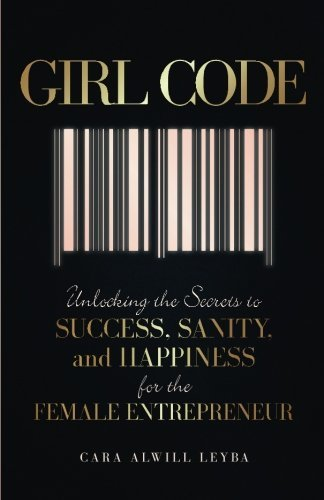Cara Alwill Leyba Girl Code Unlocking The Secrets To Success Sanity And Hap