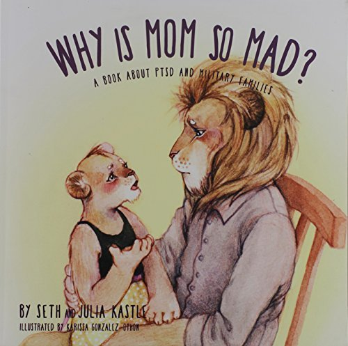 Seth Kastle Why Is Mom So Mad? A Book About Ptsd And Military Families