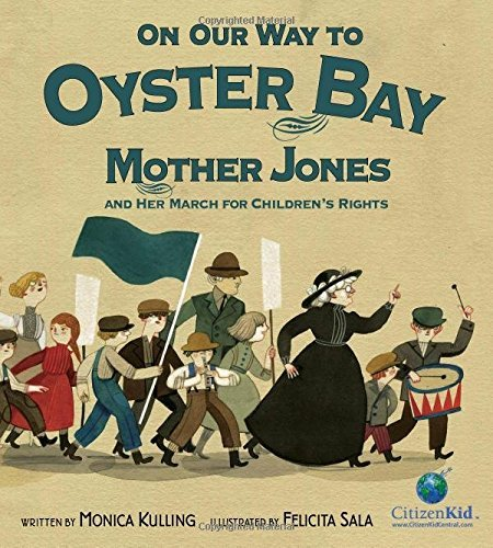 Monica Kulling On Our Way To Oyster Bay Mother Jones And Her March For Children's Rights