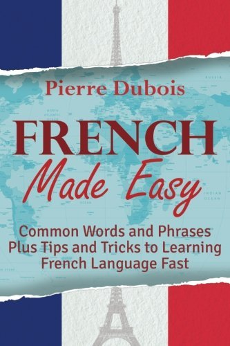 Pierre Dubois French Made Easy Common Words And Phrases Plus Tips And Tricks To