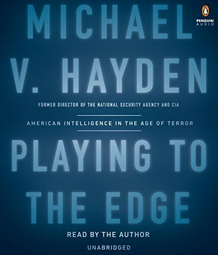 Michael V. Hayden Playing To The Edge American Intelligence In The Age Of Terror