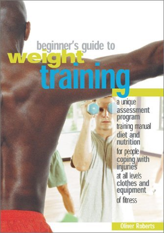 Oliver Roberts The Beginner's Guide To Weight Training