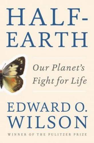 Edward O. Wilson Half Earth Our Planet's Fight For Life