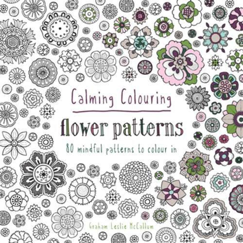 Graham Leslie Mccallum Calming Colouring Flower Patterns 80 Mindful Patterns To Colour In