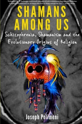 Joseph Polimeni Shamans Among Us Schizophrenia Shamanism And The Evolutionary Ori