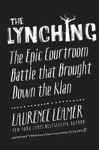 Laurence Leamer The Lynching The Epic Courtroom Battle That Brought Down The K