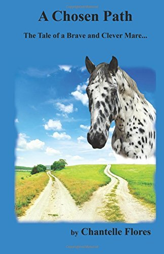 Chantelle Flores A Chosen Path The Tale Of A Brave And Clever Mare...