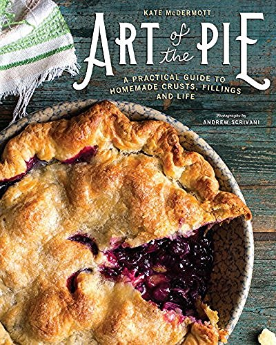 Kate Mcdermott Art Of The Pie A Practical Guide To Homemade Crusts Fillings A