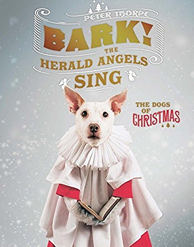 Peter Thorpe Bark! The Herald Angels Sing The Dogs Of Christmas