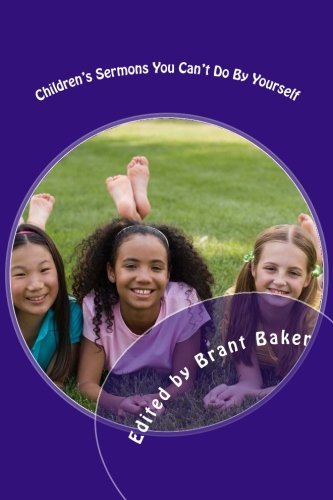 Brant D. Baker Children's Sermons You Can't Do By Yourself 52 Worship Experiences For Kids Of All Ages