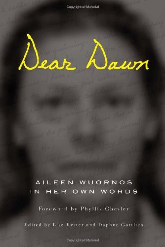Aileen Wuornos Dear Dawn Aileen Wuornos In Her Own Words 1991 2002