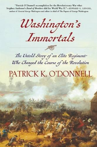 Patrick K. O'donnell Washington's Immortals The Untold Story Of An Elite Regiment Who Changed