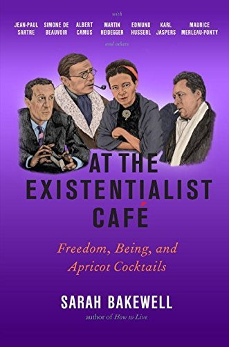 Sarah Bakewell At The Existentialist Cafe Freedom Being And Apricot Cocktails With Jean P