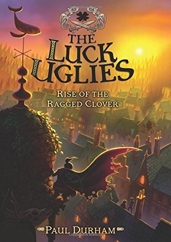 Paul Durham The Luck Uglies #3 Rise Of The Ragged Clover
