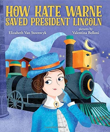Elizabeth Van Steenwyk How Kate Warne Saved President Lincoln The Story Behind The Nation's First Woman Detecti