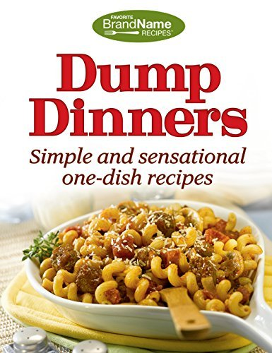 Dump Dinners Simple And Sensational One Dish Reci