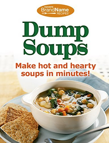 Publications Intl Dump Soups Make Hot & Hearty Soups In Minutes!