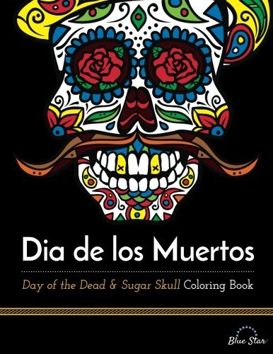 Adult Coloring Book Artists Dia De Los Muertos Day Of The Dead And Sugar Skull Coloring Book