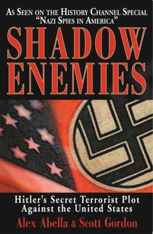 Alex Abella & Scott Gordon Shadow Enemies Hitler's Secret Terrorist Plot Against The United States