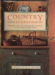 Stewart Walton Country Decorating Inspiring Ideas For Creating The Authentic Country Look In Your Home