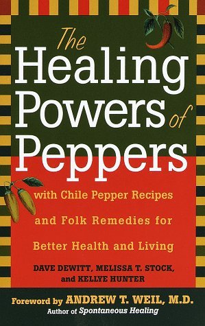Dave Dewitt The Healing Powers Of Peppers With Chile Pepper Recipes & Folk Remedies For Better Health & Living