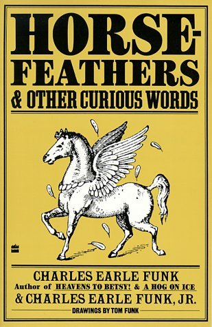 Charles Earle Funk Horsefeathers & Other Curious Words