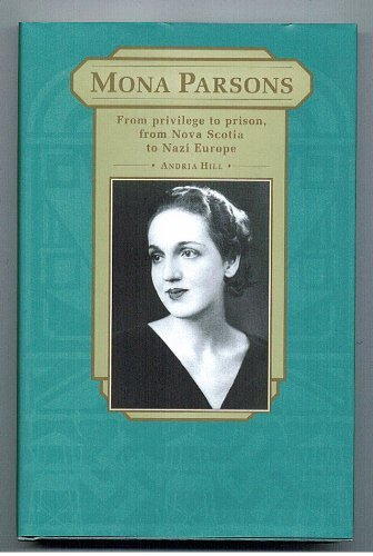Andria Hill Mona Parsons From Privilege To Prison From Nova Scotia To Nazi Germany