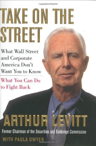 Arthur Levitt Take On The Street What Wall Street & Corporate America Don't Want You To Know