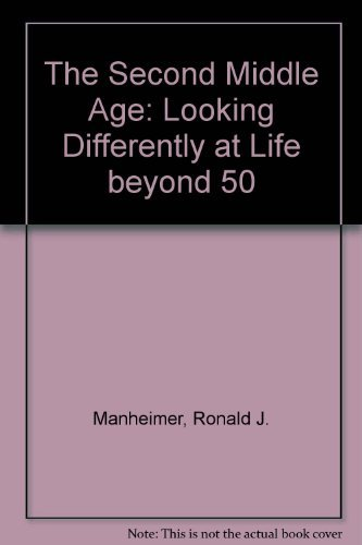Ronald J. Manheimer The Second Middle Age Looking Differently At Life Beyond 50