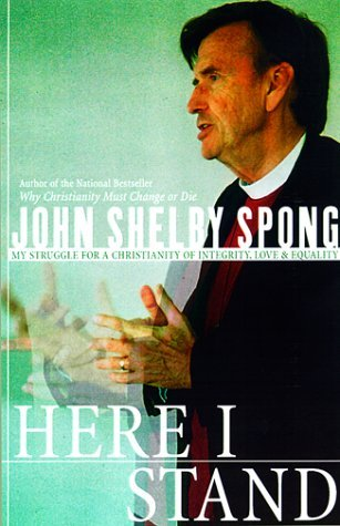 John Shelby Spong Here I Stand My Struggle For A Christianity Of Integrity Love & Equality