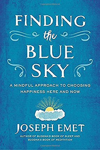Joseph Emet Finding The Blue Sky A Mindful Approach To Choosing Happiness Here And