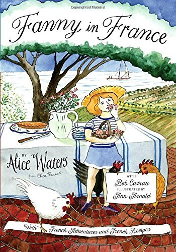 Alice Waters Fanny In France Travel Adventures Of A Chef's Daughter With Reci
