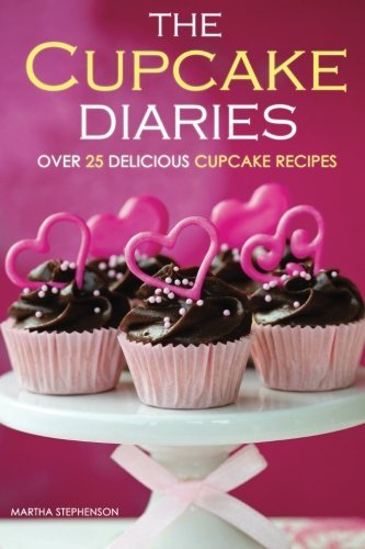 Martha Stephenson The Cupcake Diaries Over 25 Delicious Cupcake Recipes