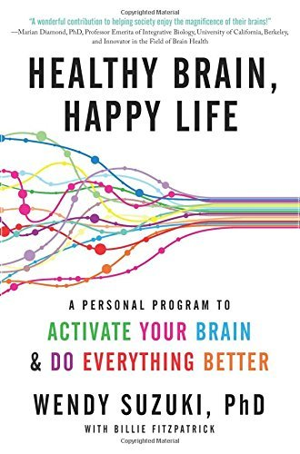 Wendy Suzuki Healthy Brain Happy Life A Personal Program To Activate Your Brain And Do