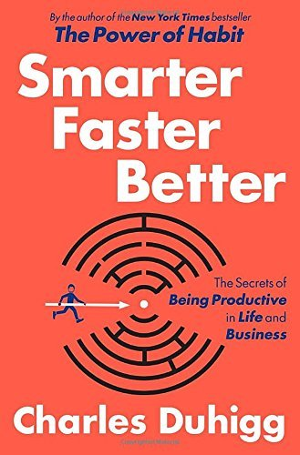Charles Duhigg Smarter Faster Better The Secrets Of Being Productive In Life And Busin