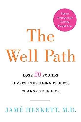 Jame Heskett The Well Path Lose 20 Pounds Reverse The Aging Process Change