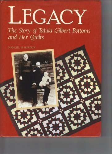Nancilu B. Burdick Legacy The Story Of Talula Gilbert Bottoms & Her Quilts