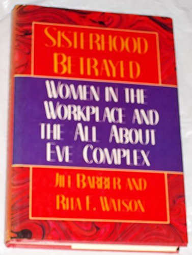 Jill Barber & Rita Watson Sisterhood Betrayed Women In The Workplace & The All About Eve Complex