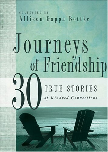 Allison Gappa Bottke Journeys Of Friendship 30 True Stories Of Kindred