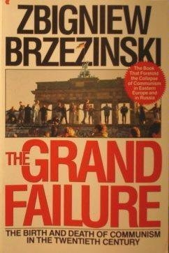 Zbigniew Brzezinski Grand Failure The Birth & Death Of Communism In The Twentieth Century