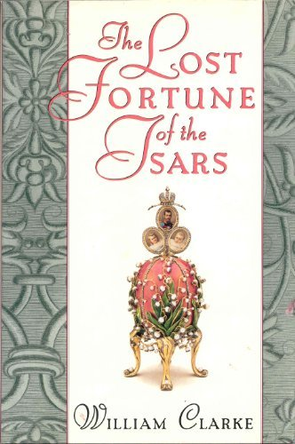 William Clarke The Lost Fortune Of The Tsars