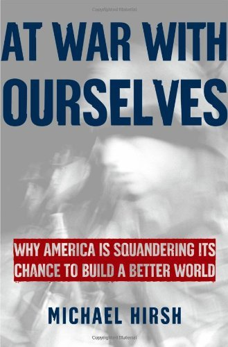 Michael Hirsh At War With Ourselves Why America Is Squandering Its Chance To Build A Better World