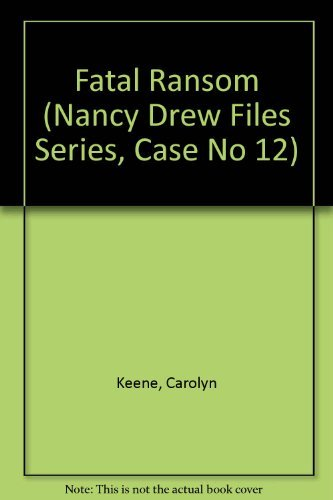 Carolyn Keene Fatal Ransom Nancy Drew Casefiles Case 12